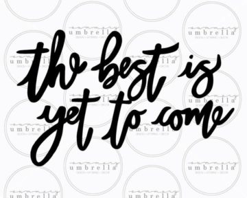 the best is yet to come svg