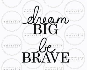 dream big be brave svg
