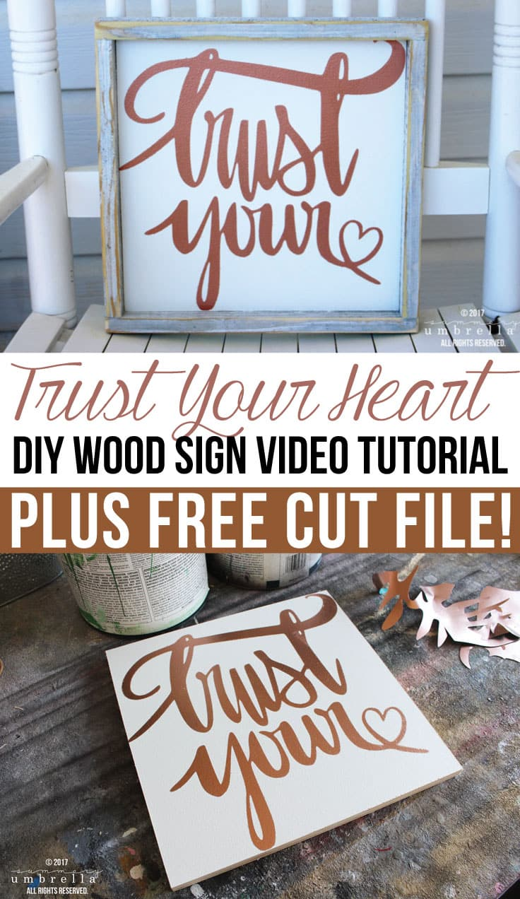 Create your very own motivational and inspiration DIY Wood Sign that includes a FREE Trust Your Heart SVG File PLUS a video tutorial as well!