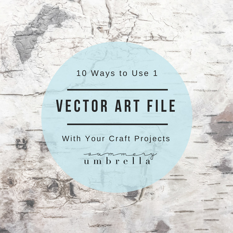 10 Ways to Use 1 Vector in Your Craft Projects