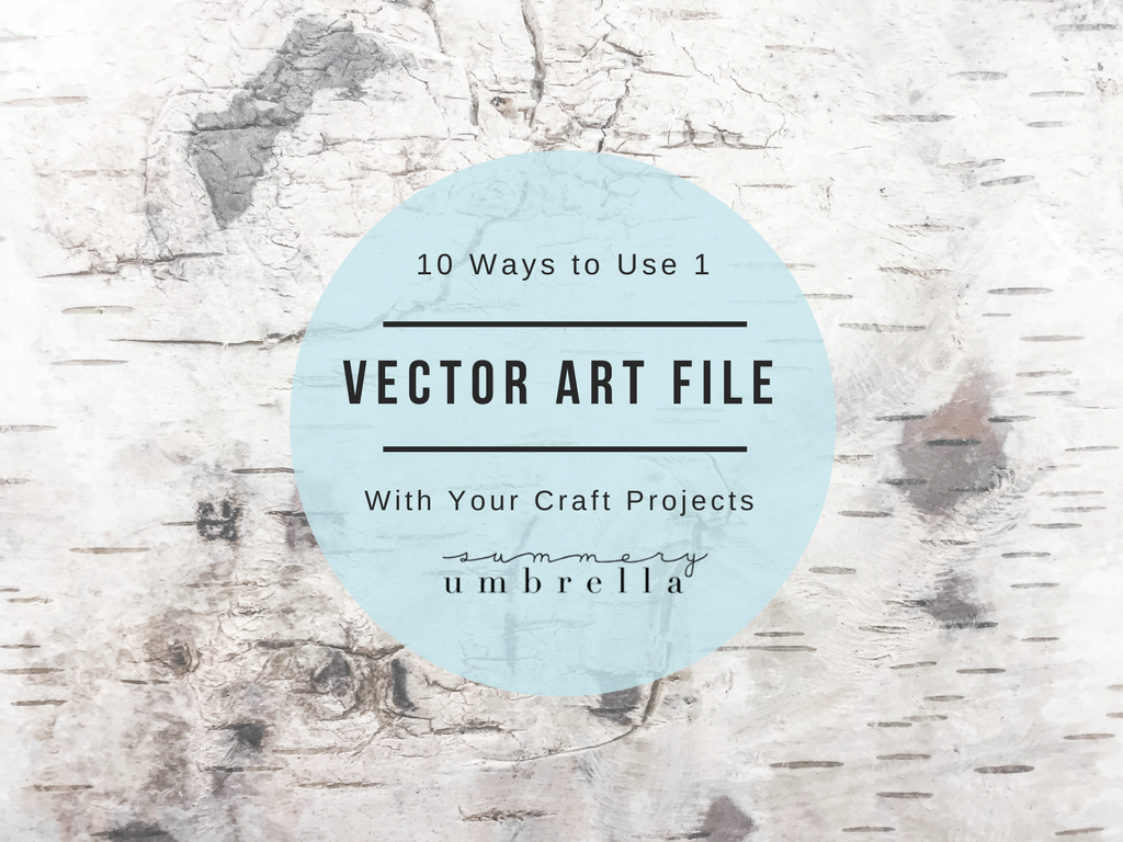 Have you ever wondered how you could get the most use out of just one vector file that you purchased? Discover 10 ways to Use 1 Vector File in Your Craft Projects with my new eBook that will show you how! #vector #svg