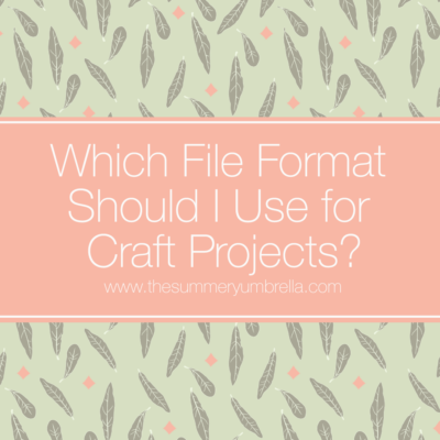 Video Series Part One: Which File Format Should I Use for Craft Projects?