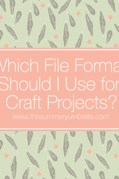 Video Series: Part One: Which File Format Should I Use for Craft Projects?