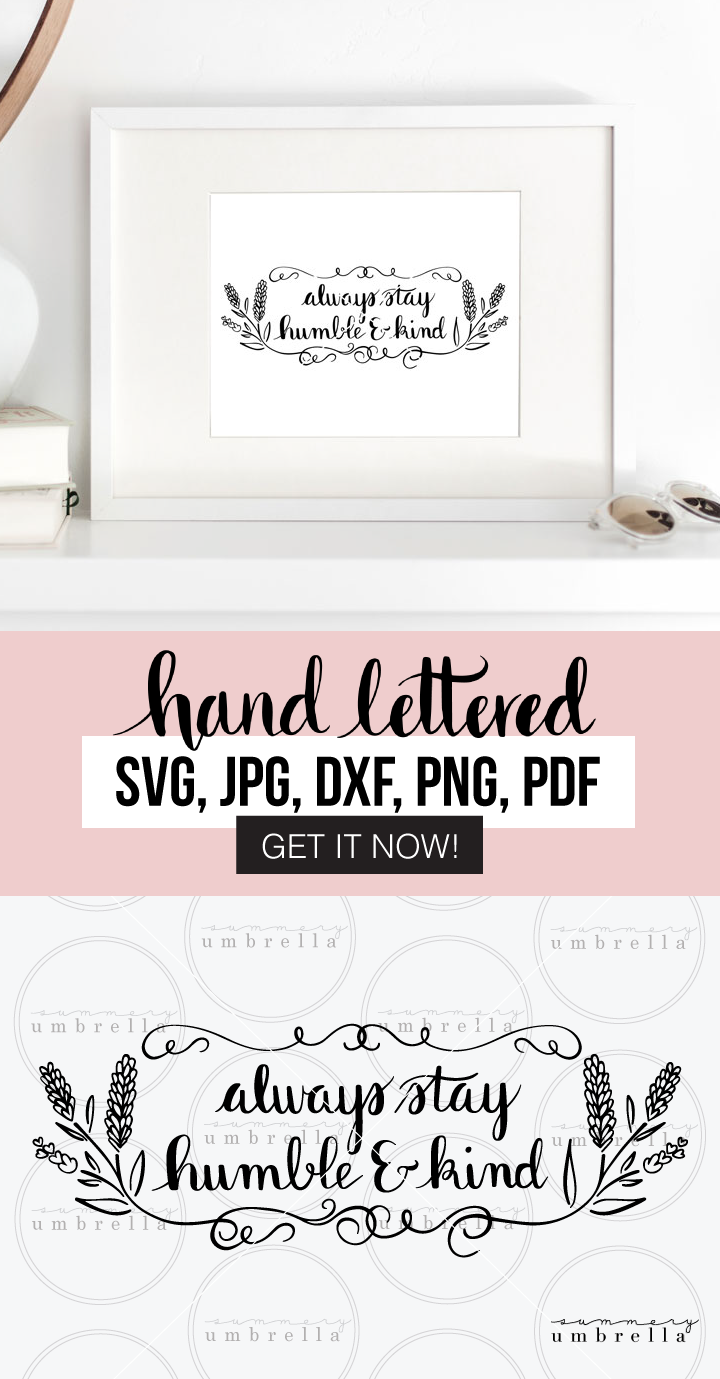 Inspirational quotes not only make great reminders for art in our own home, but also as beautiful gifts as well! Enjoy this free download (for a limited time!) Always Stay Humble and Kind printable that includes: SVG, JPG, PNG, DXF, and PDF files. #svgcutfile #artprintable #freesvg