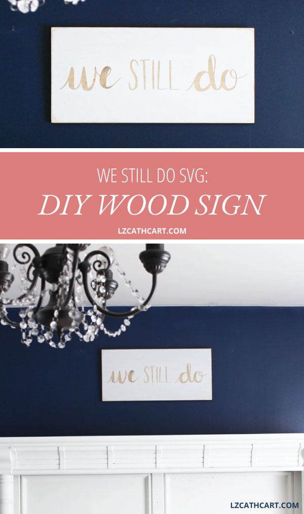 Are you looking for a gorgeous, DIY anniversary gift? This We Still Do wood sign is not only incredibly easy, but will make a lovely handmade gift for yourself or friends! #woodsign #homemadegift #diysign #TheSummeryUmbrella #LZCathcart